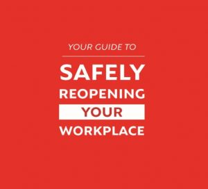Guide to Safely Reopening Your Workplace